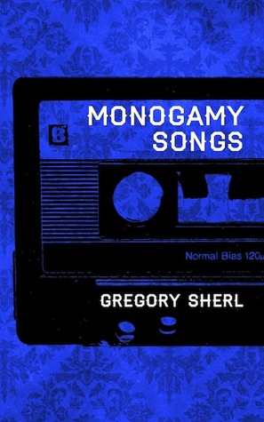 (Hot Stuff) Monogamy Songs by Gregory Sherl